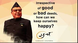 Subhash Chandra Show: Irrespective of good or bad deeds, how can we keep ourselves happy