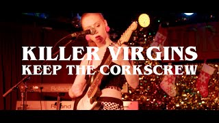 Keep the Corkscrew - Killer Virgins