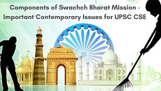 Components of Swachch Bharat Mission To Remember - Important Contemporary Issues for UPSC CSE