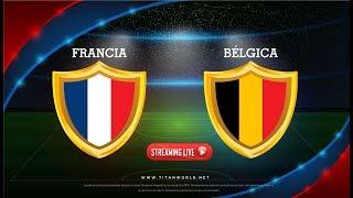 Francia Vs. Bélgica en VIVO ONLINE Gratis | Copa Mundial de Fútbol RUSIA 2018