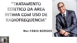 FÁBIO BORGES: Tratamento Estético da Área Intima com Uso de Radiofrequencia
