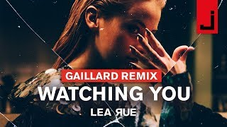 Lea Rue - Watching You (Gaillard Remix)