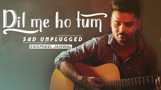Dil Me Ho Tum - Sad Unplugged Cover | Armaan Malik | Swapneel Jaiswal