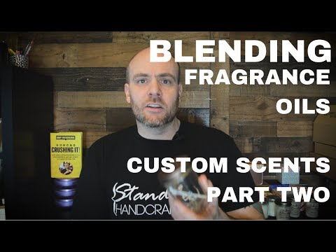 Blending Your Own Custom Scents With Fragrance Oils Part Two