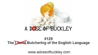 The Literal Butchering of the English Language - A Dose of Buckley