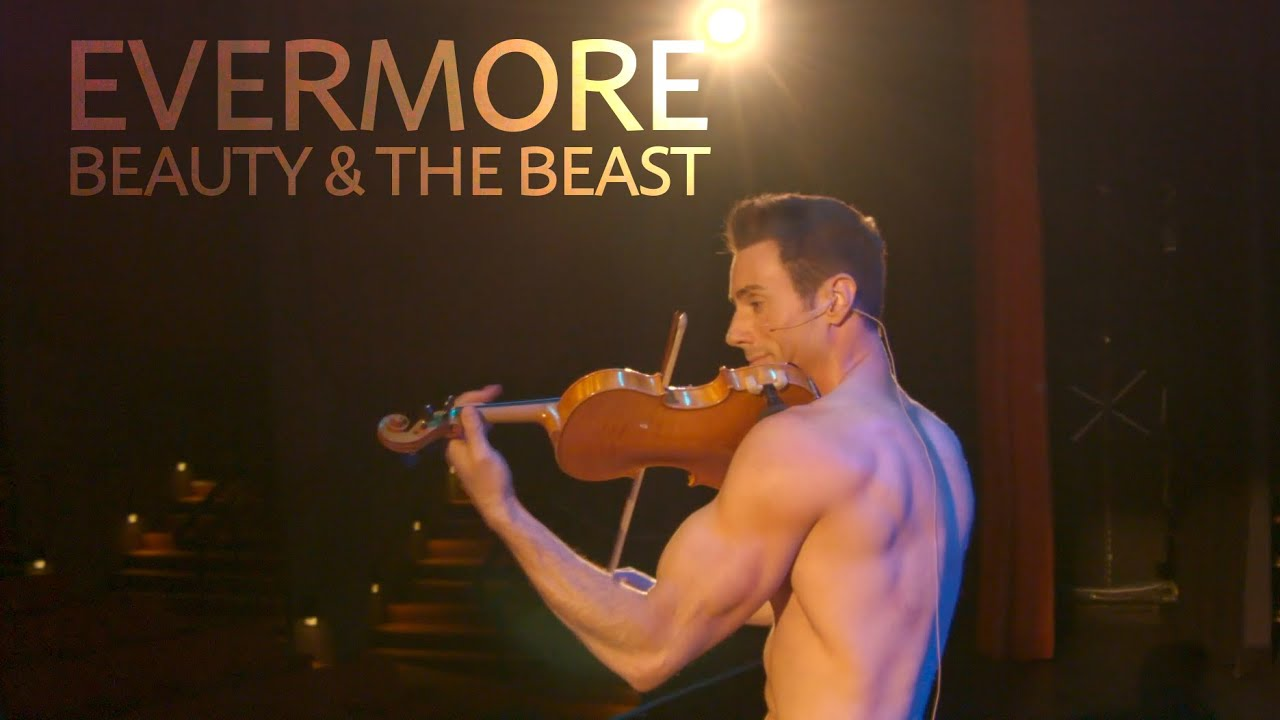Evermore - Beauty and the Beast - The Shirtless Violinist