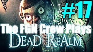 The FGN Crew Plays: Dead Realm #17 - Ding Dong (PC)
