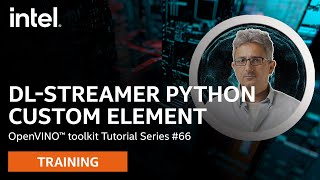 DL-Streamer Python Custom Element | OpenVINO™ toolkit | Ep. 66 | Intel Software