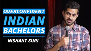 Overconfident Indian Bachelors  Stand Up Comedy by Nishant Suri