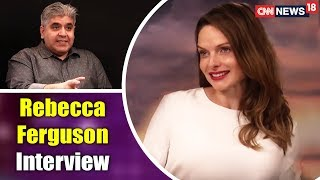 Rebecca Ferguson Interview by Rajeev Masand | Mission: Impossible - Fallout | CNN News18