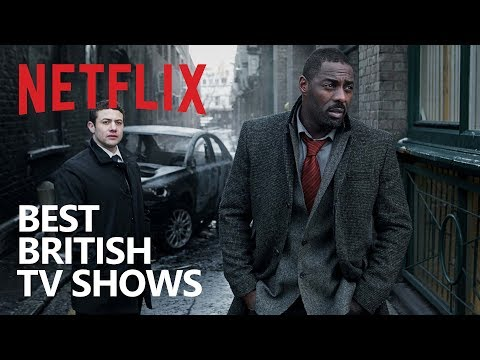 10 British Netflix TV s to Watch Now!
