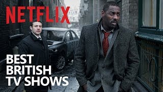 10 British Netflix TV Shows to Watch Now!