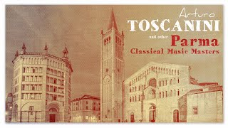 Arturo Toscanini and Other Parma Classical Music Masters