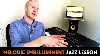 HOW TO EMBELLISH A MELODY (Jazz Piano Lesson)