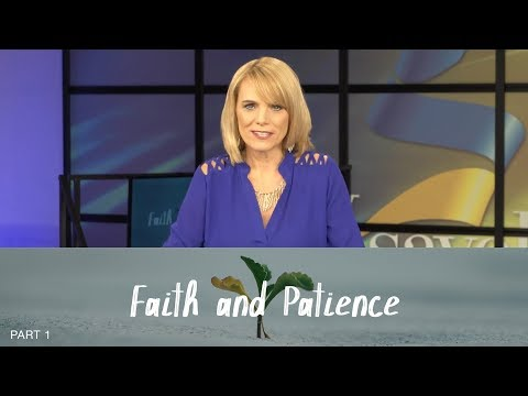 Faith & Patience, Part 1