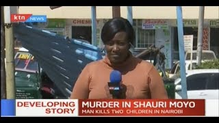 Shauri Moyo man kills his two children