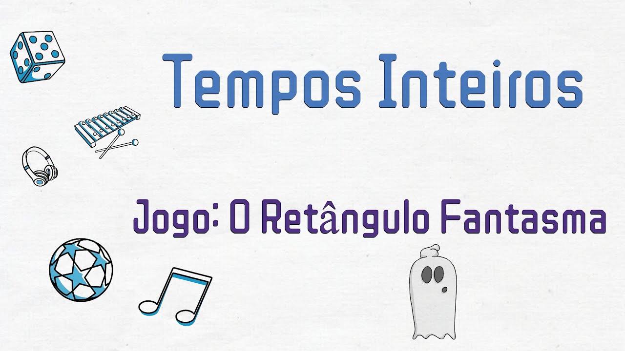 04 - Tempos Inteiros - Jogo: O Retângulo Fantasma