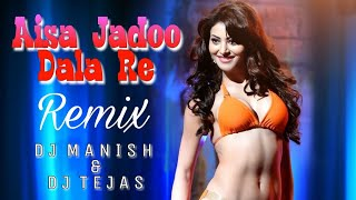 Aisa Jadu Dala Re - Remix DJ Manish &amp DJ Tejas