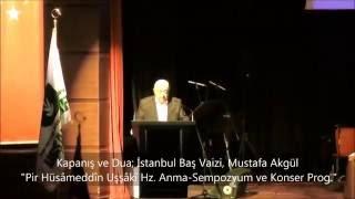Kapanış ve Dua; Mustafa Akgül / Pir Hüsâmeddîn Uşşâkî Hz. Anma-Sempozyum ve Konser Prog.