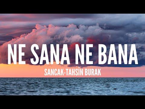 Sancak-Tahsin Burak / Ne Sana Ne Bana (Lyrics)