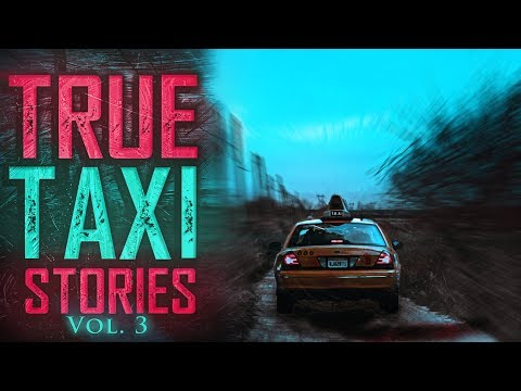 7 True Scary Taxi Driver Horror Stories (Vol. 3)