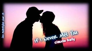 Claude Kelly - If I Never Met You