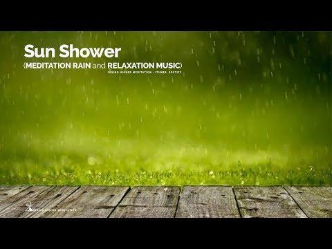 Sun Shower - Meditative RAIN Sounds & RELAXATION Music