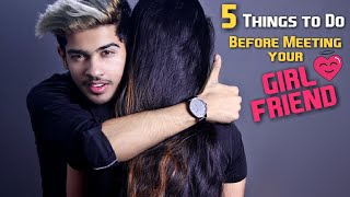 5 Things To Do Before Meeting Your GIRLFRIEND To Become Confident and Make Her Impress