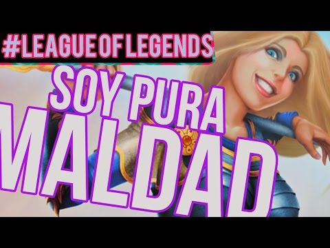 #LOL: SOY MALVADA D:    League Of Leguends
