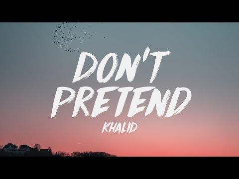 Khalid - Don't Pretend (Lyrics) ♪