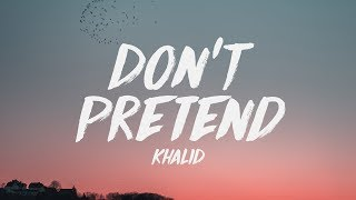 Khalid - Don't Pretend (Lyrics)