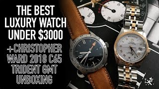Why The Tudor Date-Day Is The Best $3000 Luxury Watch & Christopher Ward C65 Trident GMT Unboxing