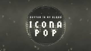 Icona Pop - Rhythm In My Blood (Audio)