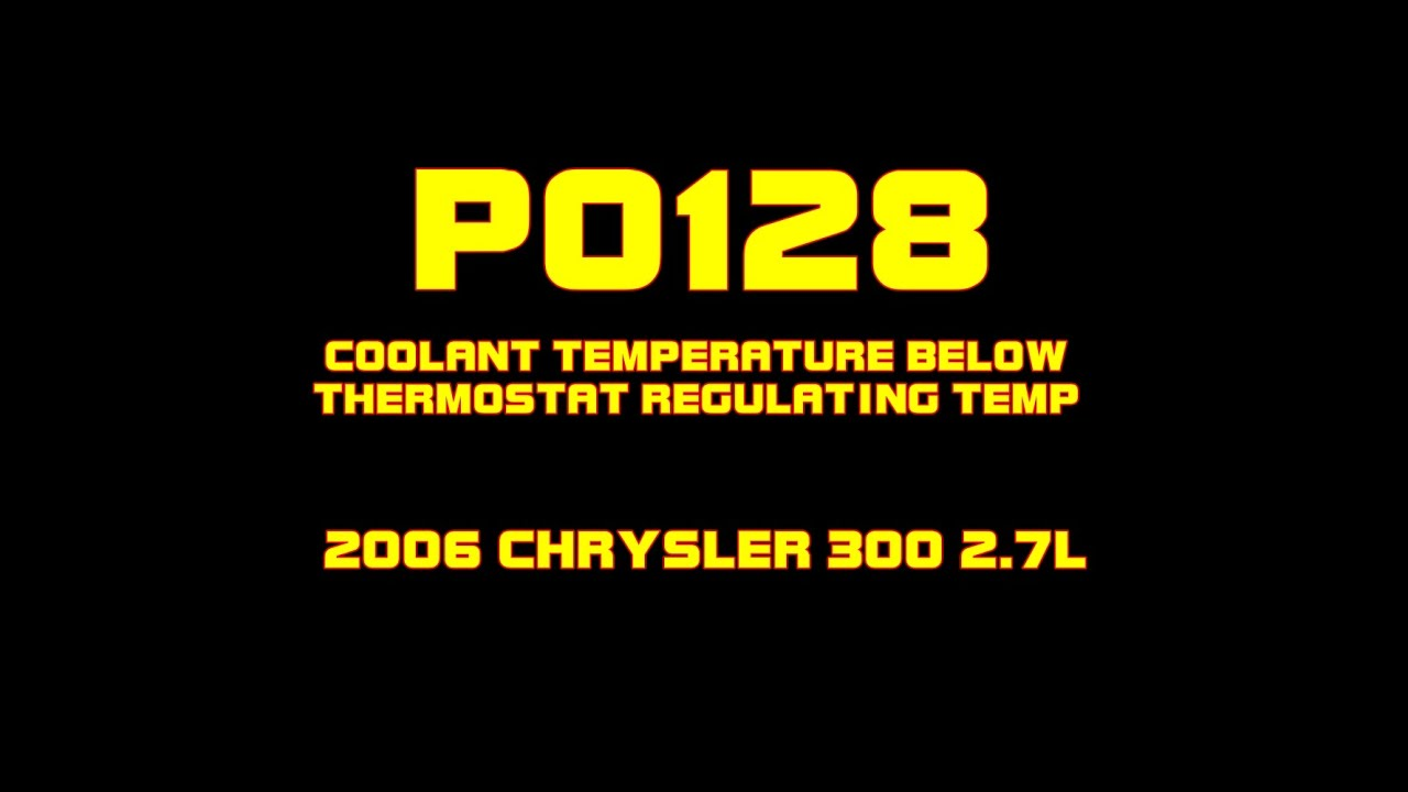 2013 Dodge Charger Fuse Diagram 2006 Chrysler 300 P0128 Coolant Temperature Below Thermostat Regulating