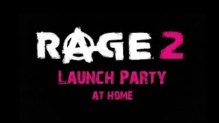 RAGE 2 Launch Party At Home