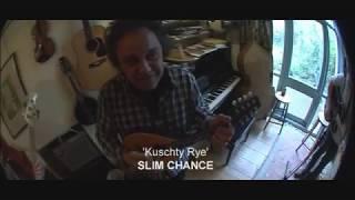 """Kuschty Rye"" by Slim Chance"