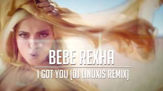 Bebe Rexha - I Got You (DJ Linuxis Remix)