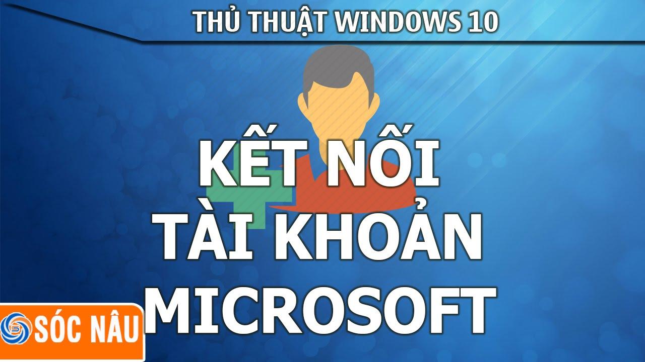 Windows 10 – Kết nối tài khoản microsoft vào windows