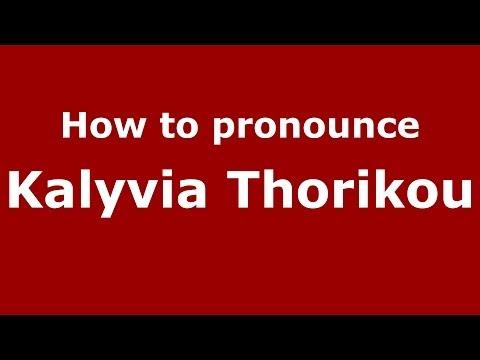 How to Pronounce Kalyvia Thorikou - PronounceNames.com