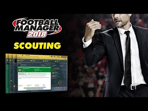 Football Manager 2018 | New Scouting System | FM18