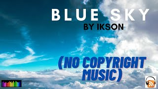 The Most BEST♩♫ Blue Sky by Ikson ♩♫- (No Copyright Music)