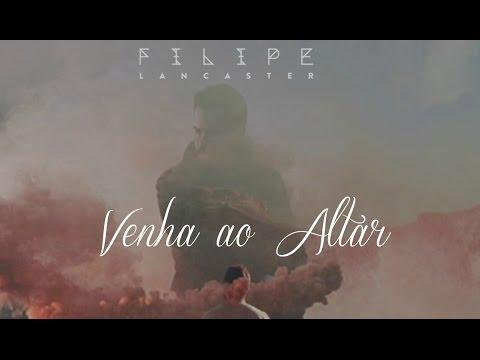 Filipe Lancaster - Venha Ao Altar - (O Come to the Altar) Lyric Video