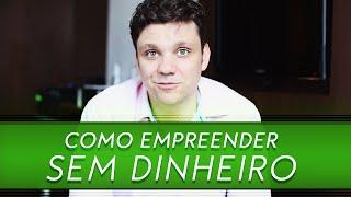 Como empreender sem dinheiro | #Empreendedorismo | Erico Rocha