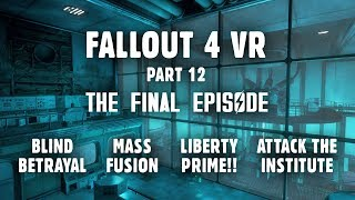 Fallout 4 VR Part 12 THE FINAL EPISODE