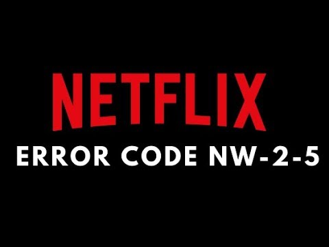 5 Ways To Fix Netflix NW 2 5 Error (2020 Guide) | Common NETFLIX Problems and Fixes | JOIN NETFLIX