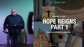 Hope Reigns | Part 1 | Pastor Robert X. Rivera