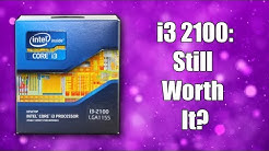 Is The i3 2100 Still Worth It? (2018)