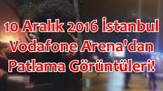 10 Aralık 2016 Vodafone Arena Patlama Anı