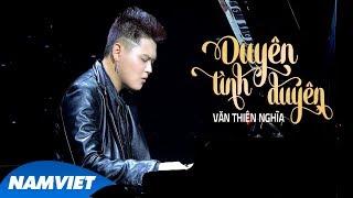 Duyên Tình Duyên - Văn Thiên Nghĩa (MV OFFICIAL)