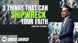 CROSS CHURCH LIVE | Abram Gomez | 3 Things That Can Shipwreck Your Faith | Cross Church RGV